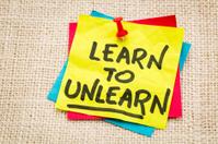 learn to unlearn advice